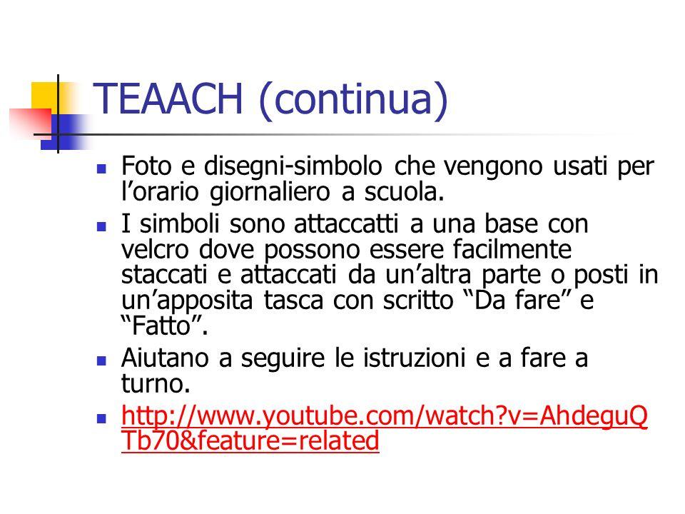 TEAACH (continua) Foto e disegni-simbolo che vengono usati per lorario giornaliero a scuola. I simboli sono attaccatti a una base con velcro dove poss