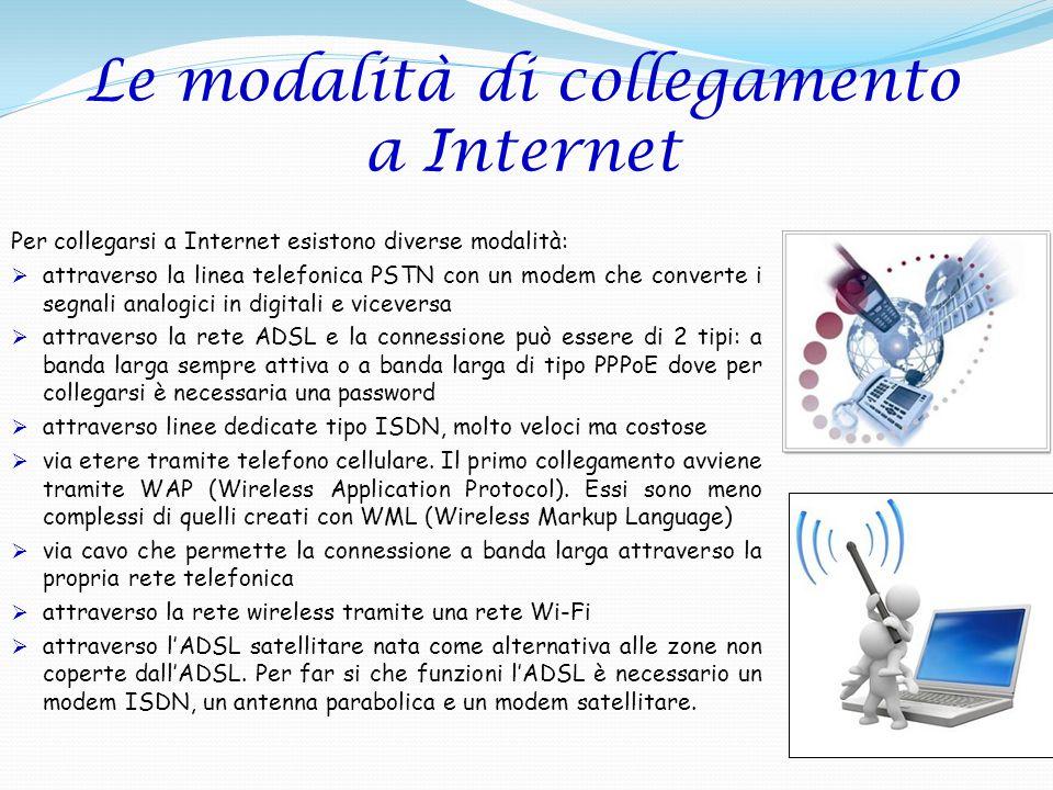 Per collegarsi a Internet esistono diverse modalità: attraverso la linea telefonica PSTN con un modem che converte i segnali analogici in digitali e v