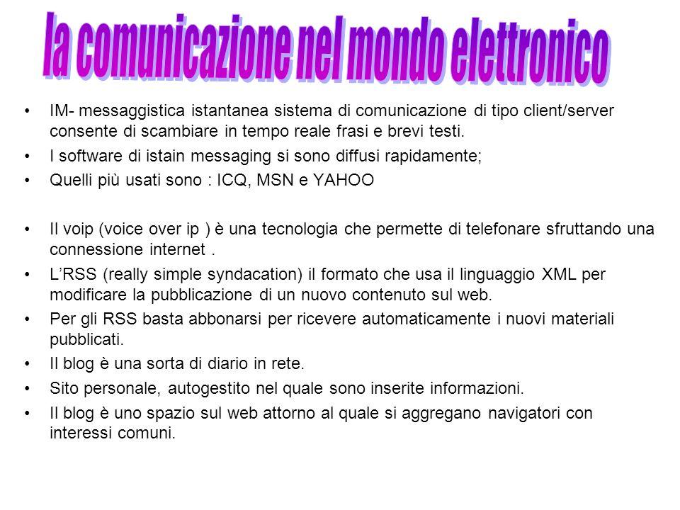 IM- messaggistica istantanea sistema di comunicazione di tipo client/server consente di scambiare in tempo reale frasi e brevi testi. I software di is