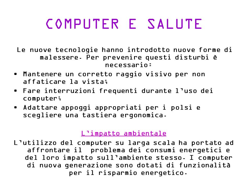 COMPUTER E SALUTE Le nuove tecnologie hanno introdotto nuove forme di malessere.