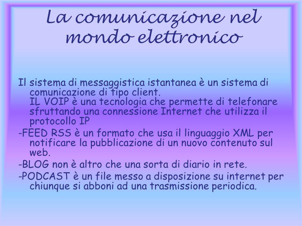 La comunicazione nel mondo elettronico Il sistema di messaggistica istantanea è un sistema di comunicazione di tipo client.