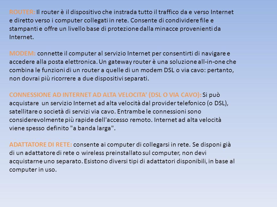 ROUTER: Il router è il dispositivo che instrada tutto il traffico da e verso Internet e diretto verso i computer collegati in rete. Consente di condiv