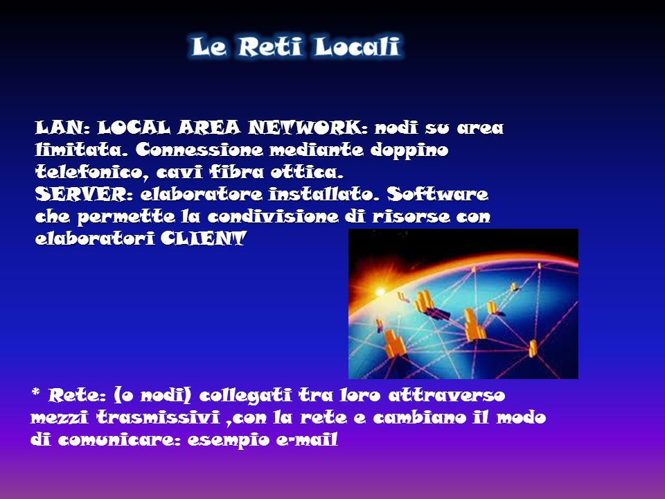 LAN: LOCAL AREA NETWORK: nodi su area limitata.
