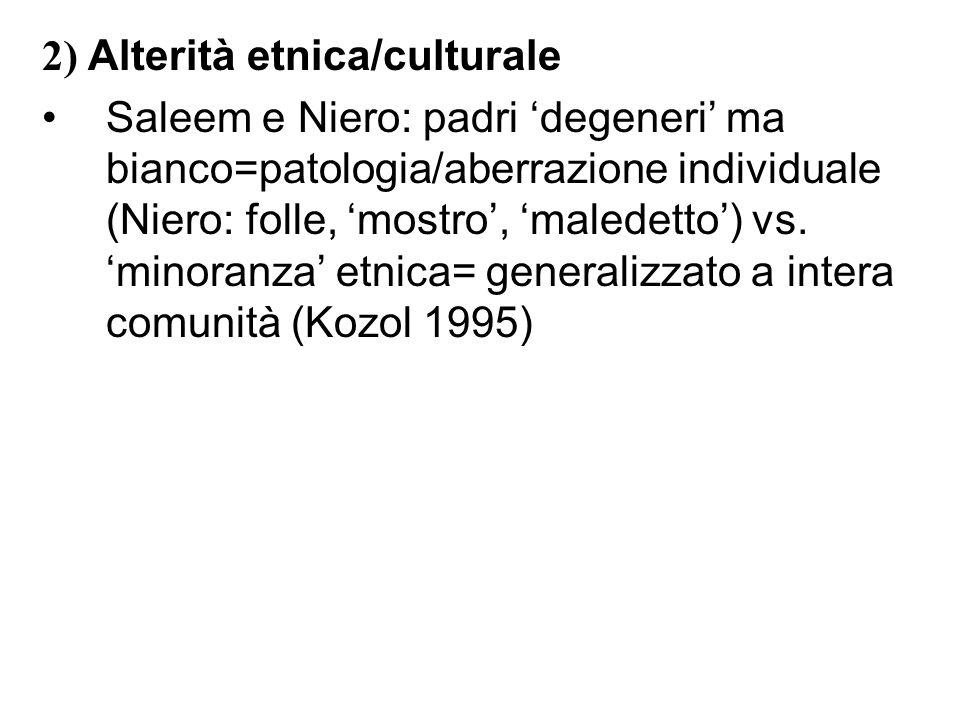 2) Alterità etnica/culturale Saleem e Niero: padri degeneri ma bianco=patologia/aberrazione individuale (Niero: folle, mostro, maledetto) vs.minoranza etnica= generalizzato a intera comunità (Kozol 1995)