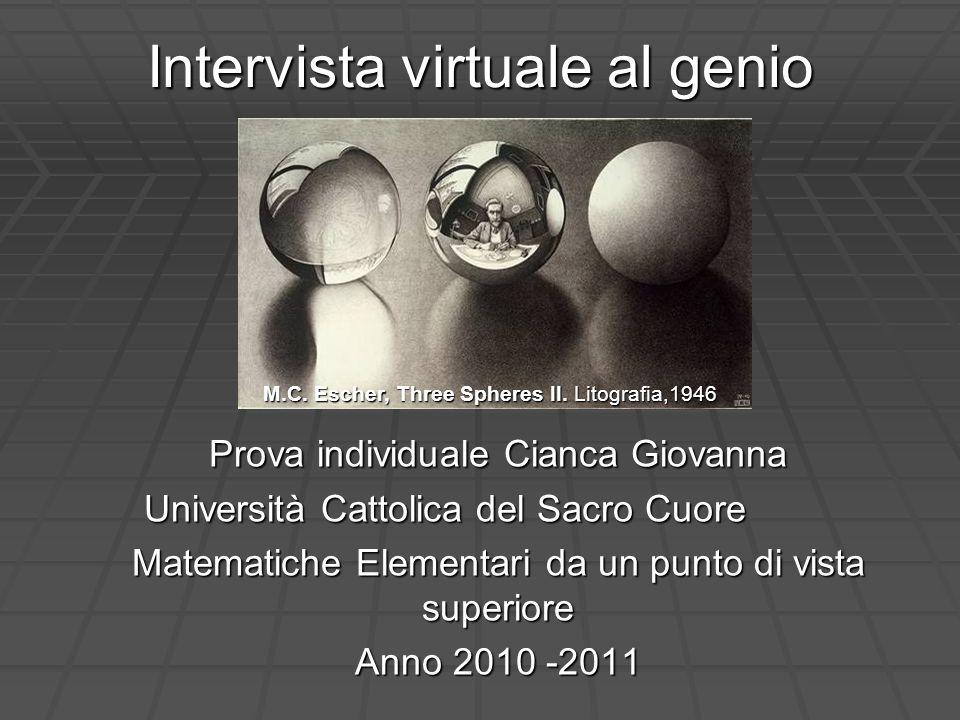 Intervista virtuale al genio Prova individuale Cianca Giovanna Università Cattolica del Sacro Cuore Matematiche Elementari da un punto di vista superi