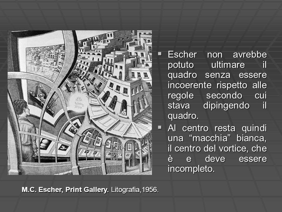 Escher non avrebbe potuto ultimare il quadro senza essere incoerente rispetto alle regole secondo cui stava dipingendo il quadro. Escher non avrebbe p