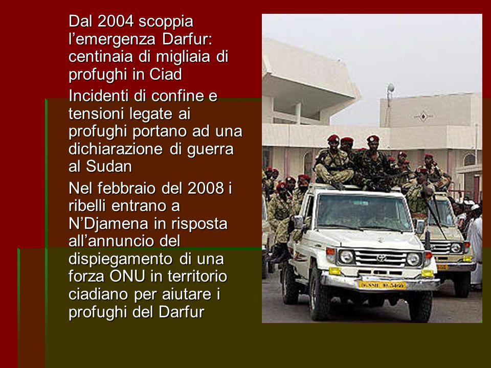 Dal 2004 scoppia lemergenza Darfur: centinaia di migliaia di profughi in Ciad Incidenti di confine e tensioni legate ai profughi portano ad una dichia