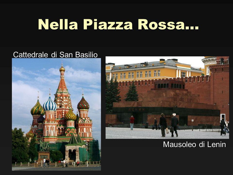 Nella Piazza Rossa… Cattedrale di San Basilio Cattedrale di San Basilio Mausoleo di Lenin