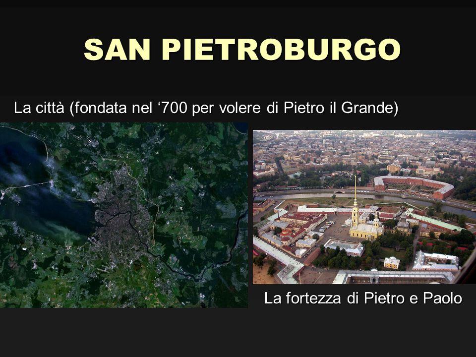 SAN PIETROBURGO La città (fondata nel 700 per volere di Pietro il Grande) La città (fondata nel 700 per volere di Pietro il Grande) La fortezza di Pie