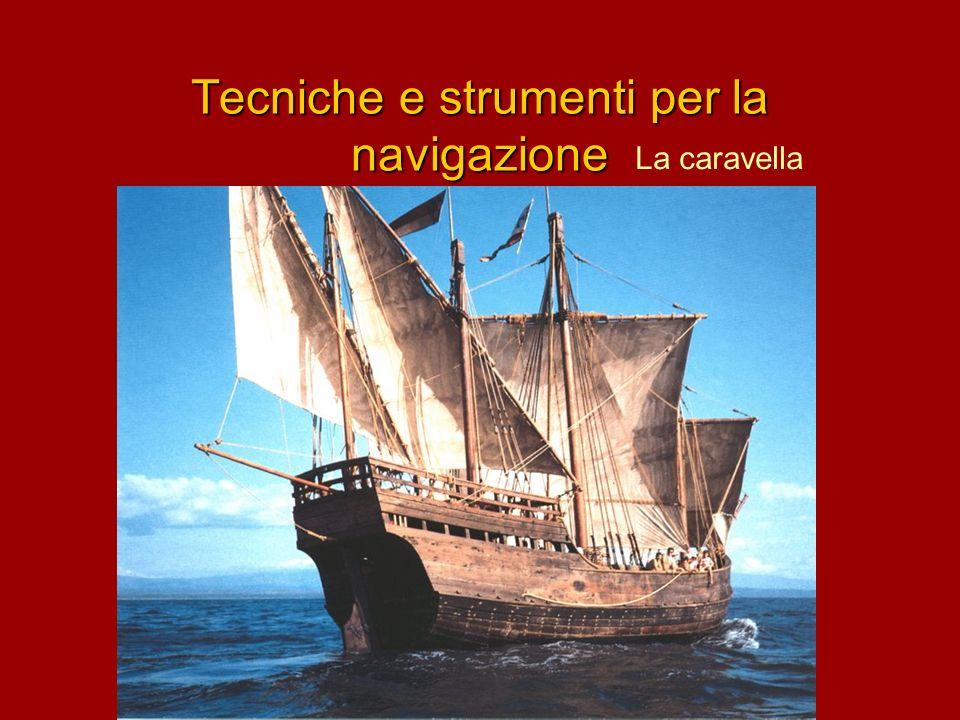 Tecniche e strumenti per la navigazione La caravella