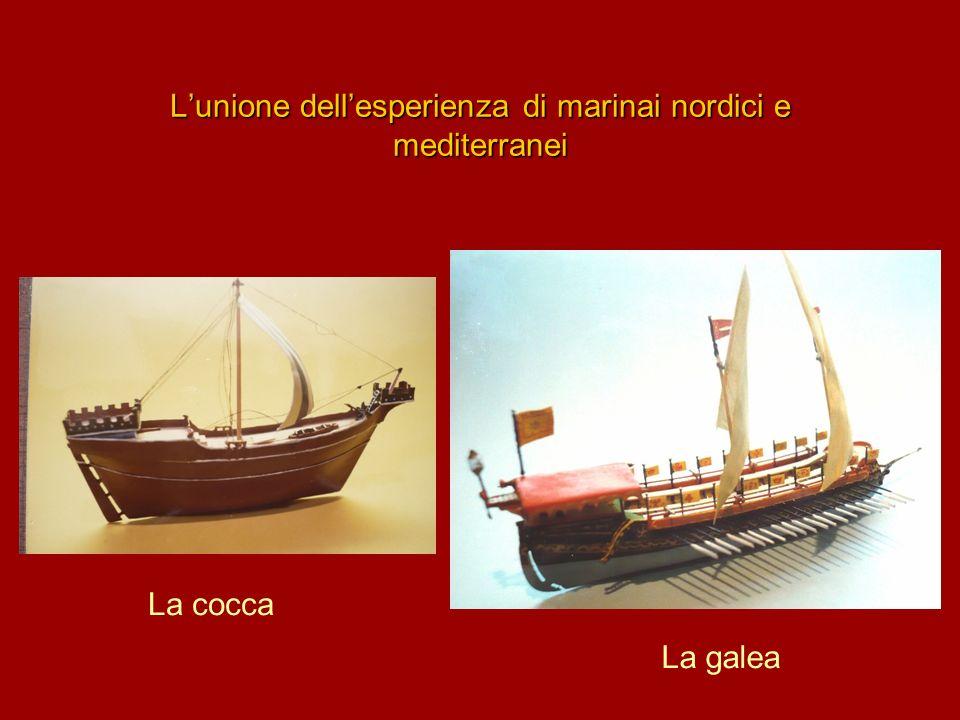 Lunione dellesperienza di marinai nordici e mediterranei La galea La cocca