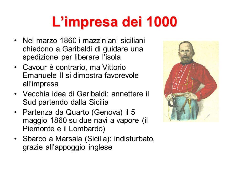 Limpresa dei 1000 Nel marzo 1860 i mazziniani siciliani chiedono a Garibaldi di guidare una spedizione per liberare lisola Cavour è contrario, ma Vitt