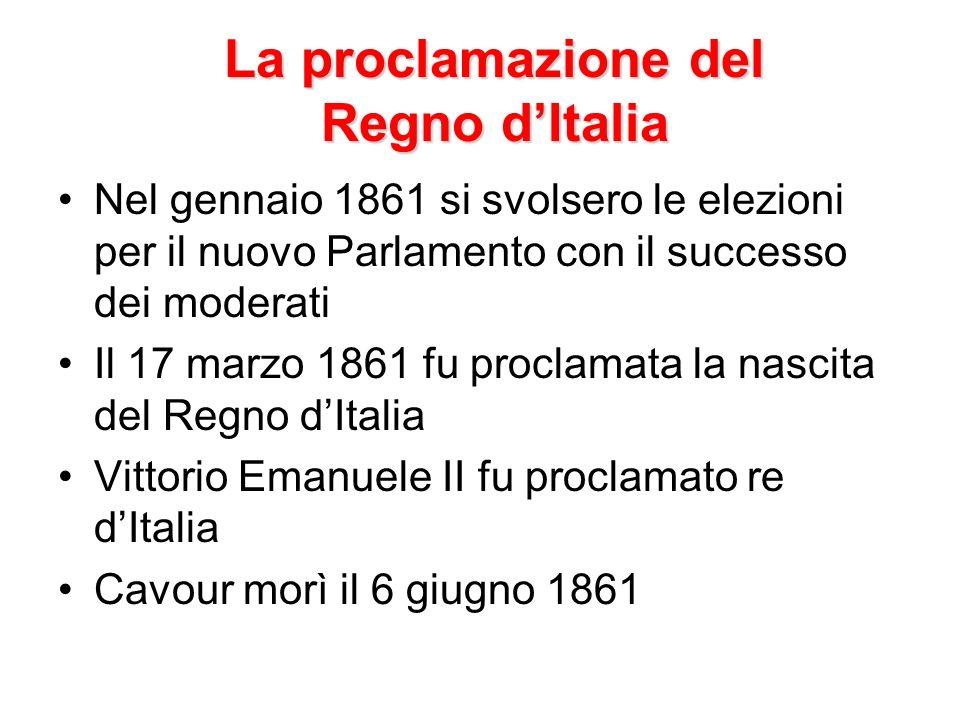 La proclamazione del Regno dItalia Nel gennaio 1861 si svolsero le elezioni per il nuovo Parlamento con il successo dei moderati Il 17 marzo 1861 fu p