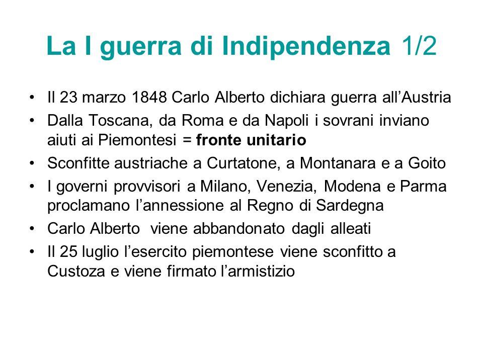 La I guerra di Indipendenza 1/2 Il 23 marzo 1848 Carlo Alberto dichiara guerra allAustria Dalla Toscana, da Roma e da Napoli i sovrani inviano aiuti a