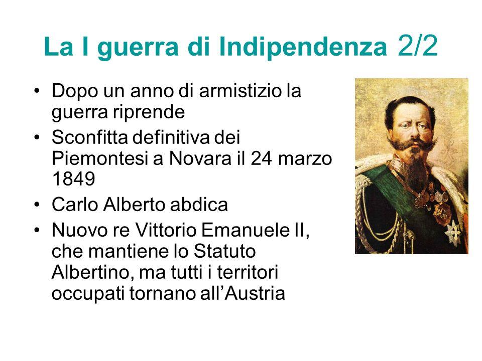 La I guerra di Indipendenza 2/2 Dopo un anno di armistizio la guerra riprende Sconfitta definitiva dei Piemontesi a Novara il 24 marzo 1849 Carlo Albe