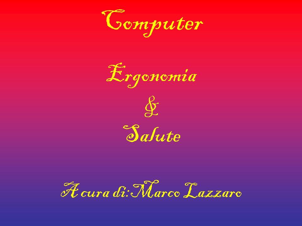 Computer Ergonomia & Salute A cura di:Marco Lazzaro