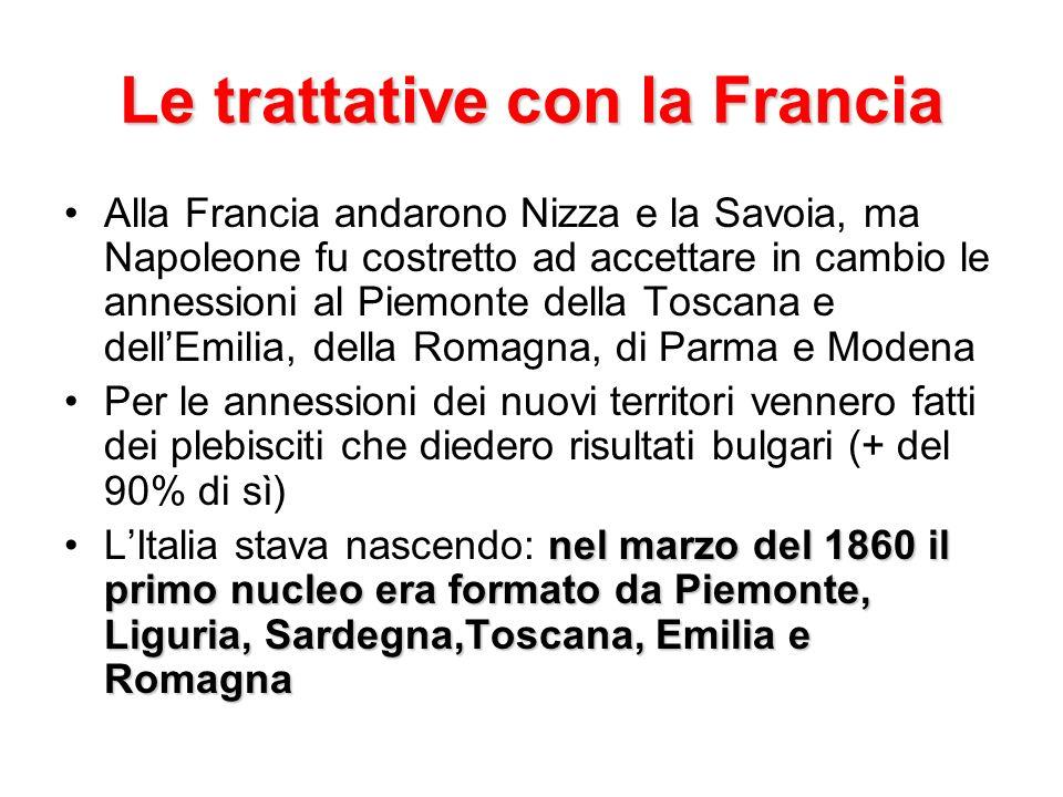 Le trattative con la Francia Alla Francia andarono Nizza e la Savoia, ma Napoleone fu costretto ad accettare in cambio le annessioni al Piemonte della