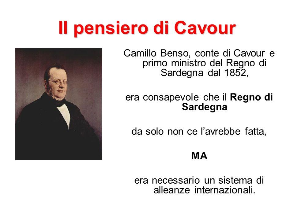 Il pensiero di Cavour Camillo Benso, conte di Cavour e primo ministro del Regno di Sardegna dal 1852, era consapevole che il Regno di Sardegna da solo