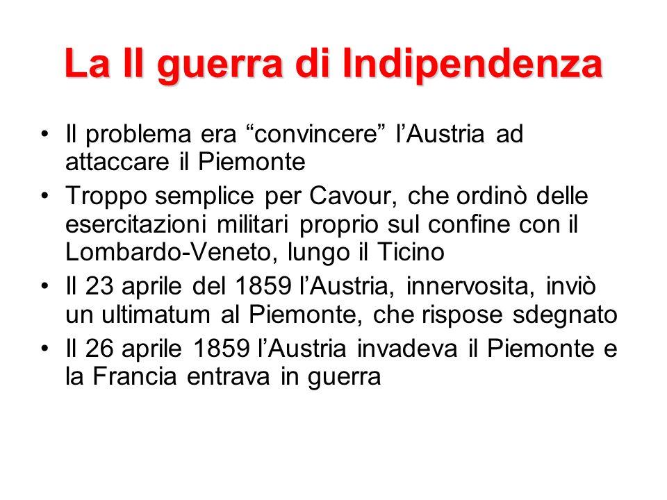 La II guerra di Indipendenza Il problema era convincere lAustria ad attaccare il Piemonte Troppo semplice per Cavour, che ordinò delle esercitazioni m