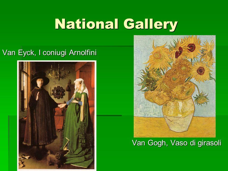 National Gallery Van Eyck, I coniugi Arnolfini Van Gogh, Vaso di girasoli