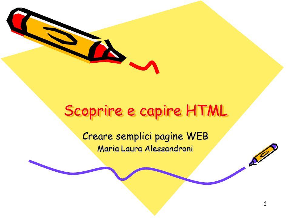 1 Scoprire e capire HTML Creare semplici pagine WEB Maria Laura Alessandroni