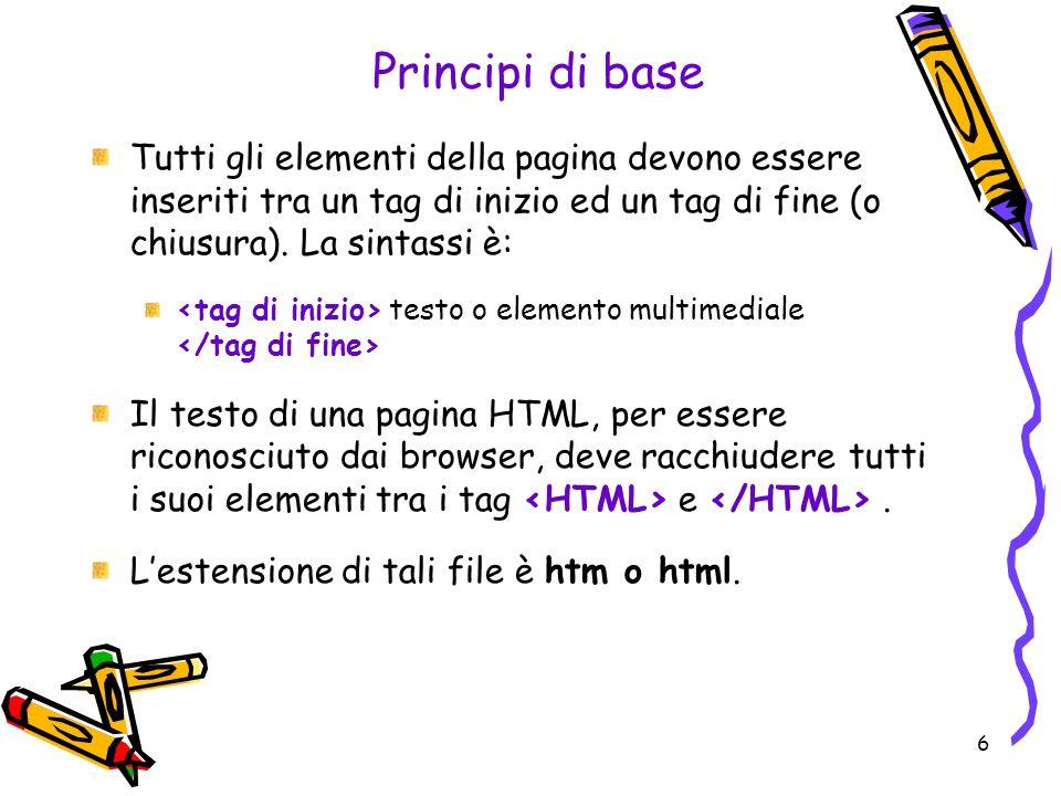 7 Principi di base 2 Come una lettera, una pagina HTML contiene sempre unintestazione, racchiusa tra i tag e, un corpo, racchiuso tra i tag e.