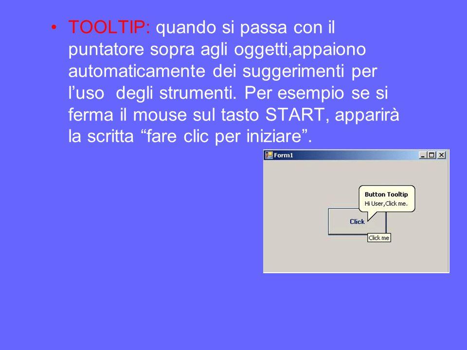 TOOLTIP: quando si passa con il puntatore sopra agli oggetti,appaiono automaticamente dei suggerimenti per luso degli strumenti.