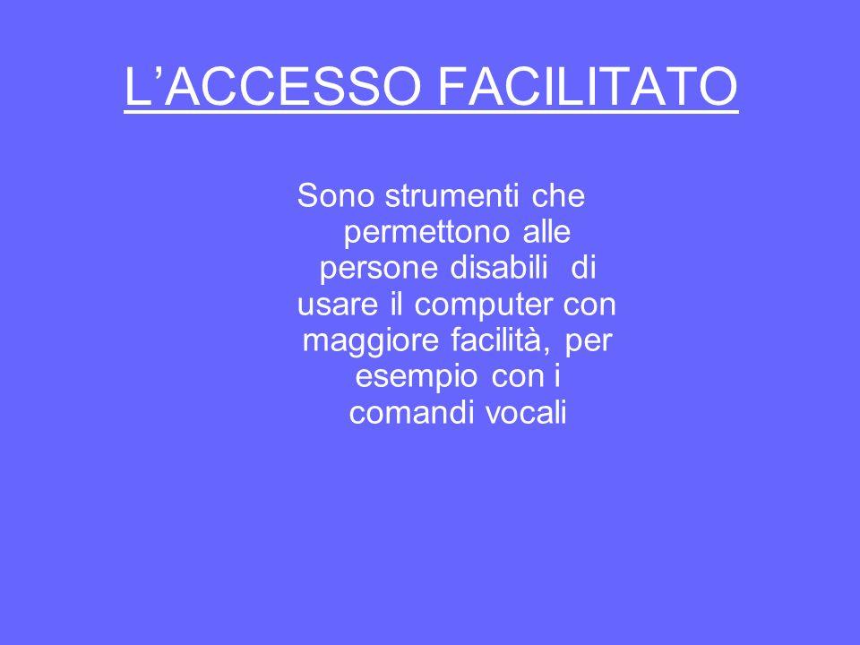 LACCESSO FACILITATO Sono strumenti che permettono alle persone disabili di usare il computer con maggiore facilità, per esempio con i comandi vocali