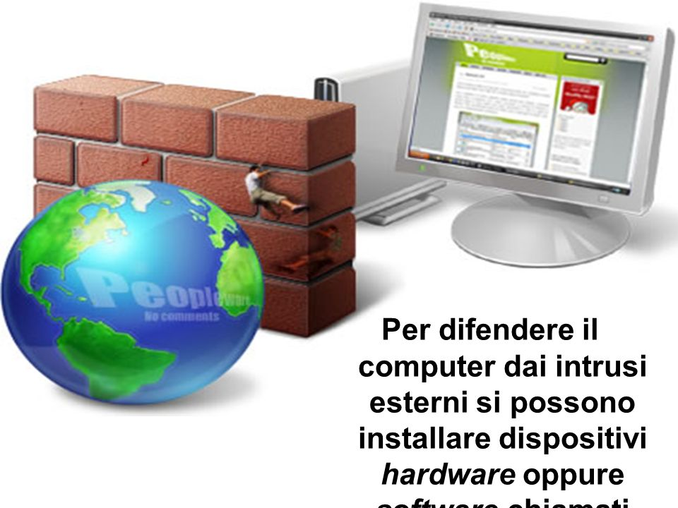 Per difendere il computer dai intrusi esterni si possono installare dispositivi hardware oppure software chiamati FIREWALL essi possono svolgere la fu