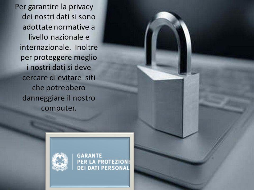 Per garantire la privacy dei nostri dati si sono adottate normative a livello nazionale e internazionale. Inoltre per proteggere meglio i nostri dati