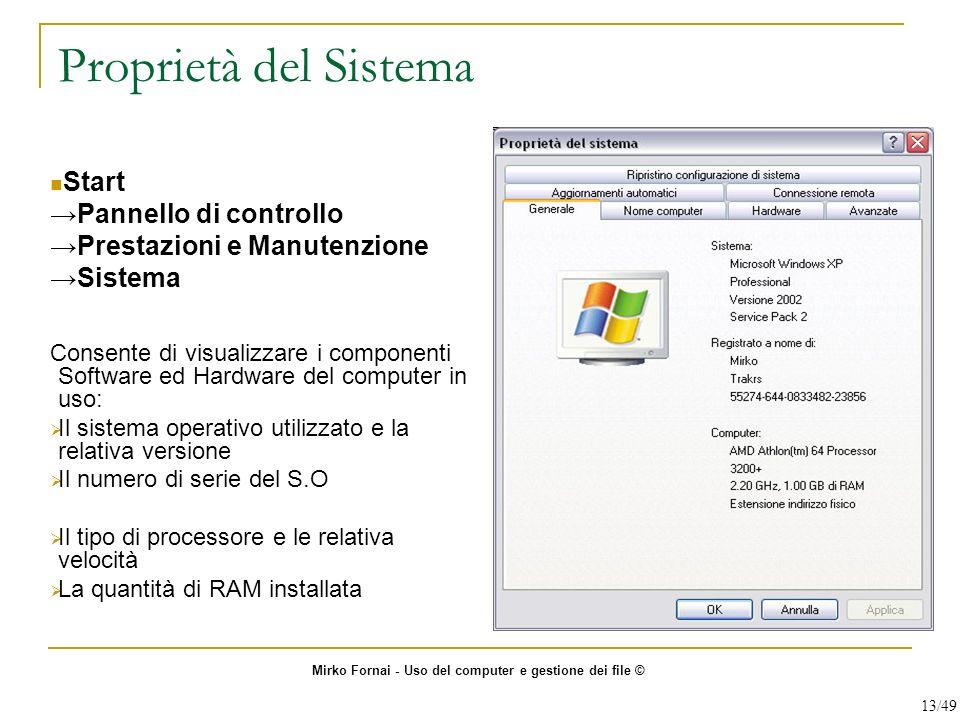Proprietà del Sistema Start Pannello di controllo Prestazioni e Manutenzione Sistema Consente di visualizzare i componenti Software ed Hardware del co