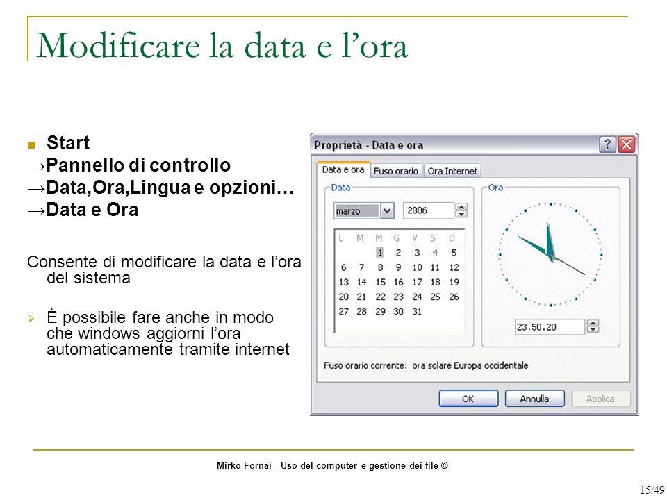 Modificare la data e lora Start Pannello di controllo Data,Ora,Lingua e opzioni… Data e Ora Consente di modificare la data e lora del sistema È possib
