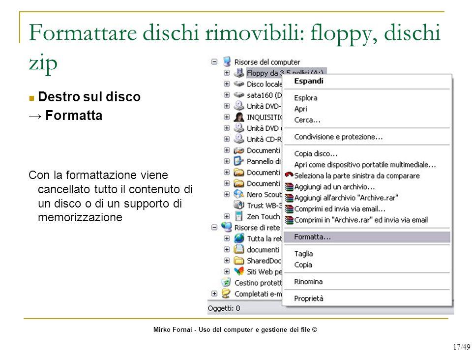 Formattare dischi rimovibili: floppy, dischi zip Destro sul disco Formatta Con la formattazione viene cancellato tutto il contenuto di un disco o di u
