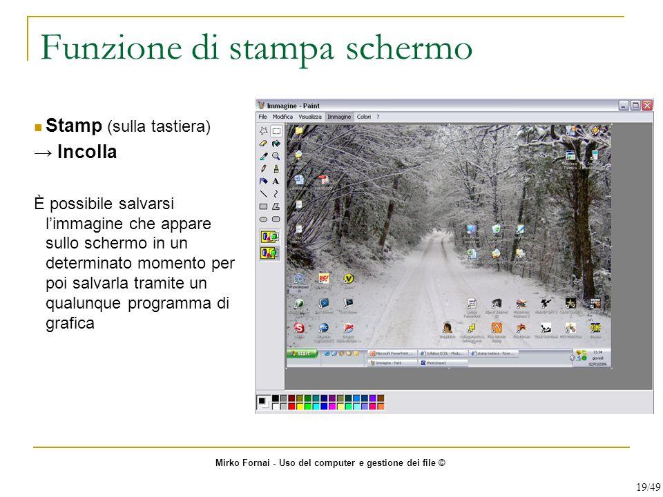 Funzione di stampa schermo Stamp (sulla tastiera) Incolla È possibile salvarsi limmagine che appare sullo schermo in un determinato momento per poi sa