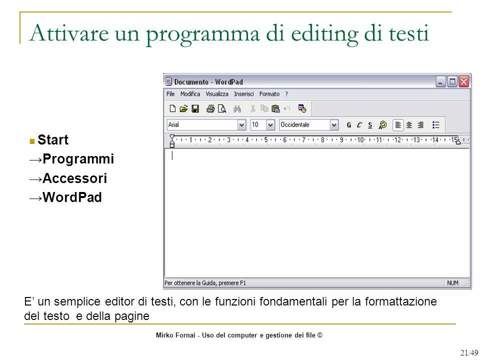 Attivare un programma di editing di testi Start Programmi Accessori WordPad E un semplice editor di testi, con le funzioni fondamentali per la formatt