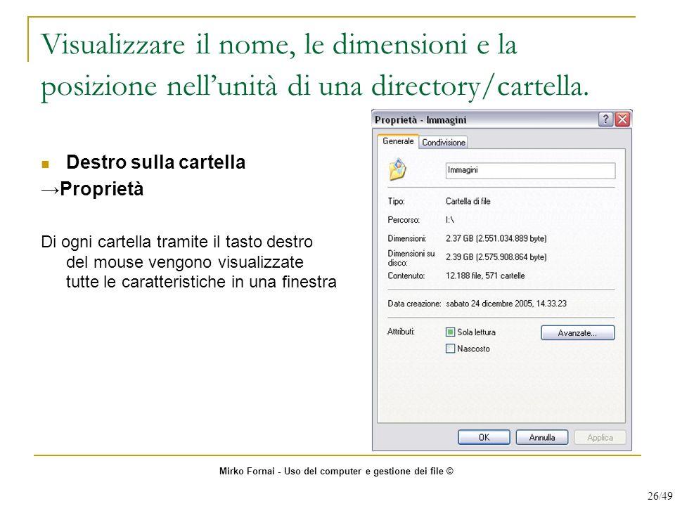 Visualizzare il nome, le dimensioni e la posizione nellunità di una directory/cartella. Destro sulla cartella Proprietà Di ogni cartella tramite il ta