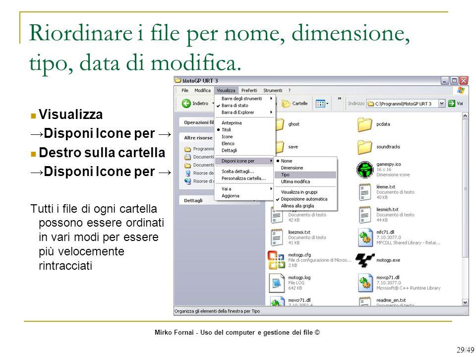 Riordinare i file per nome, dimensione, tipo, data di modifica. Visualizza Disponi Icone per Destro sulla cartella Disponi Icone per Tutti i file di o