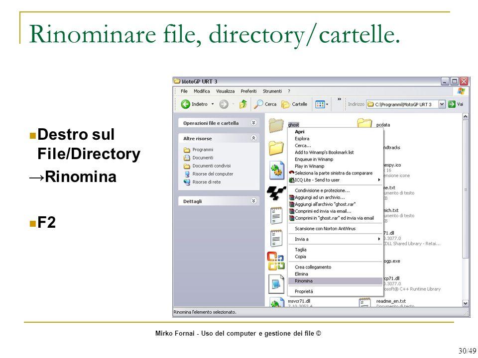 Rinominare file, directory/cartelle. Destro sul File/Directory Rinomina F2 Mirko Fornai - Uso del computer e gestione dei file © 30/49
