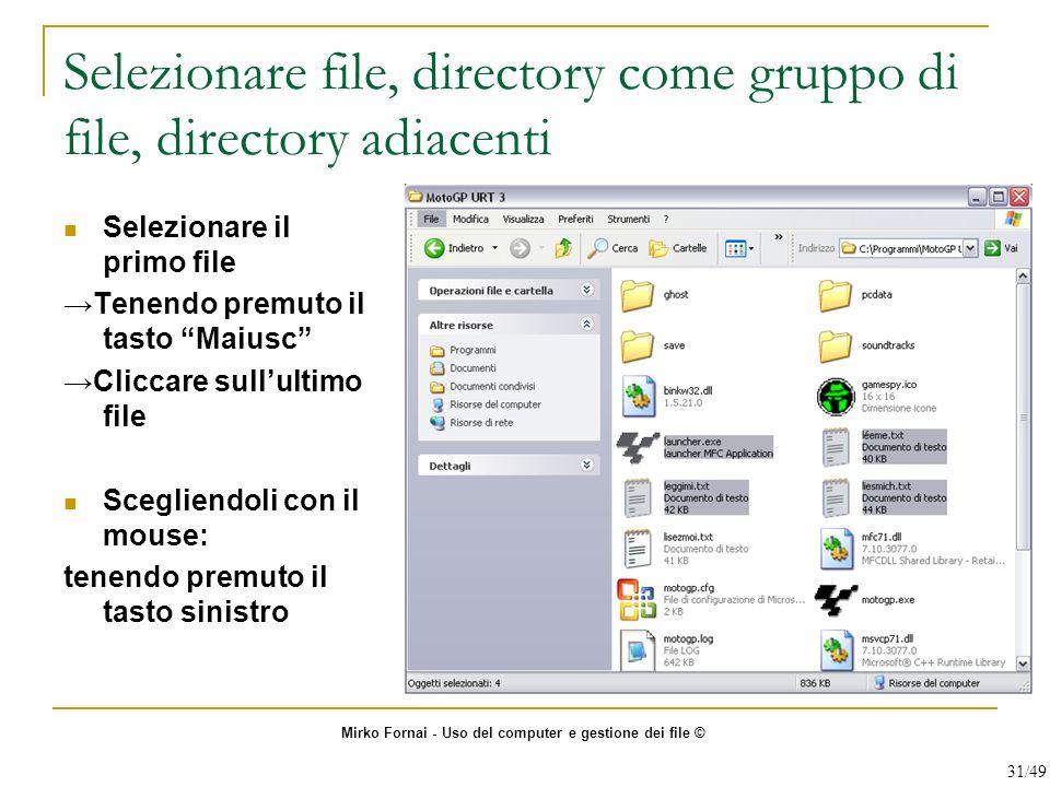 Selezionare file, directory come gruppo di file, directory adiacenti Selezionare il primo file Tenendo premuto il tasto Maiusc Cliccare sullultimo fil