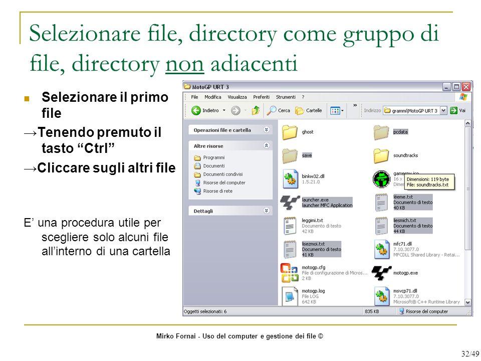 Selezionare file, directory come gruppo di file, directory non adiacenti Selezionare il primo file Tenendo premuto il tasto Ctrl Cliccare sugli altri