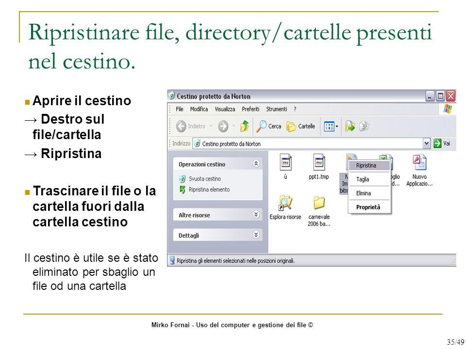 Ripristinare file, directory/cartelle presenti nel cestino. Aprire il cestino Destro sul file/cartella Ripristina Trascinare il file o la cartella fuo