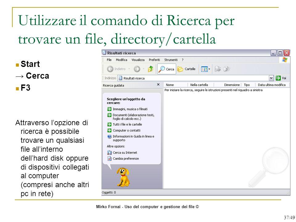 Utilizzare il comando di Ricerca per trovare un file, directory/cartella Start Cerca F3 Attraverso lopzione di ricerca è possibile trovare un qualsias
