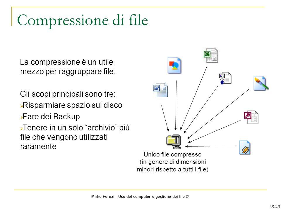 Compressione di file La compressione è un utile mezzo per raggruppare file. Gli scopi principali sono tre: Risparmiare spazio sul disco Fare dei Backu