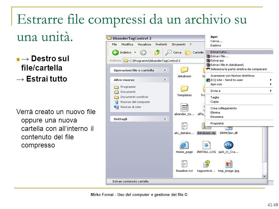 Estrarre file compressi da un archivio su una unità. Destro sul file/cartella Estrai tutto Verrà creato un nuovo file oppure una nuova cartella con al