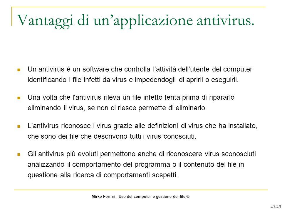Vantaggi di unapplicazione antivirus. Un antivirus è un software che controlla l'attività dell'utente del computer identificando i file infetti da vir