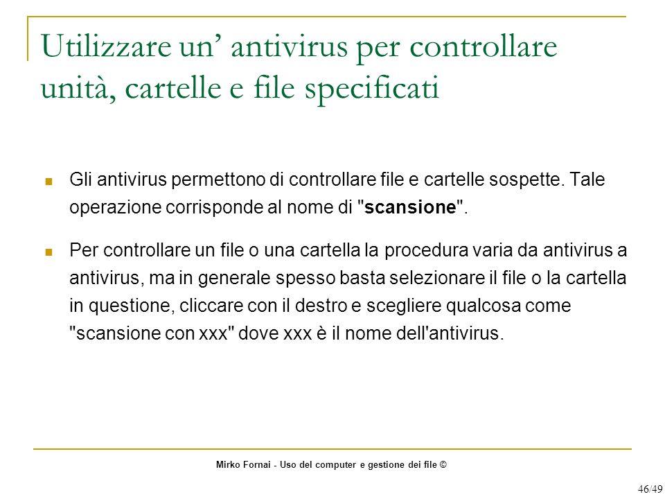 Utilizzare un antivirus per controllare unità, cartelle e file specificati Gli antivirus permettono di controllare file e cartelle sospette. Tale oper