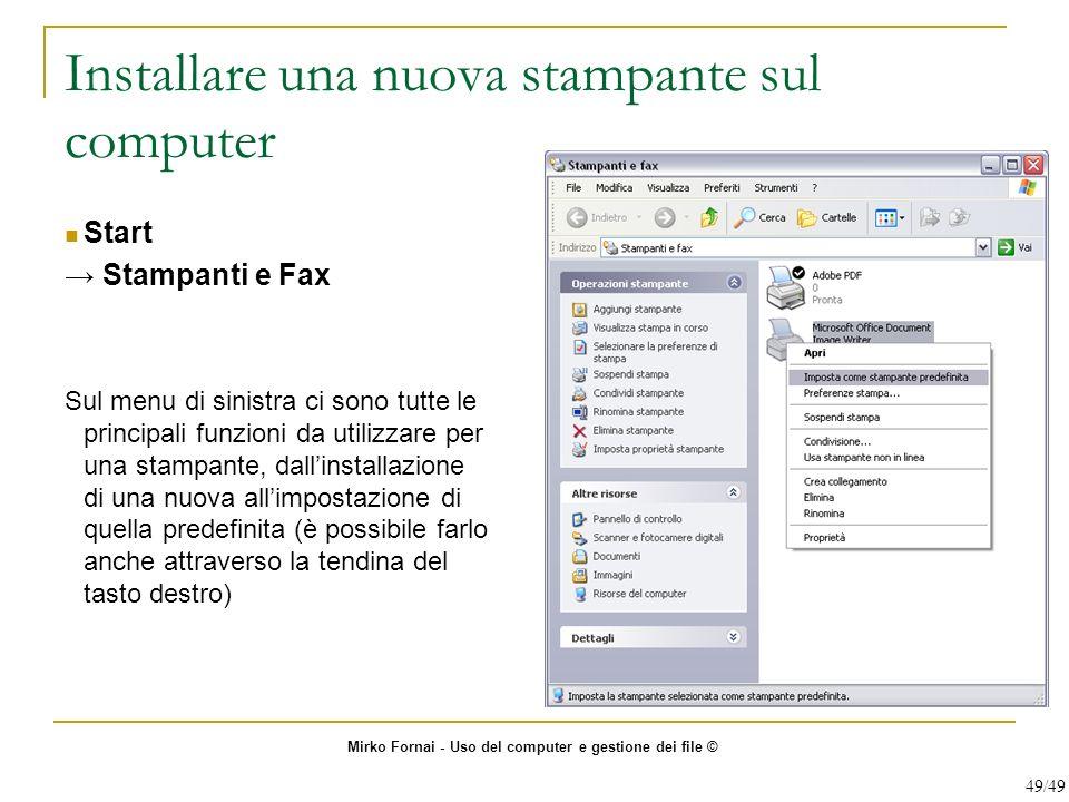 Installare una nuova stampante sul computer Start Stampanti e Fax Sul menu di sinistra ci sono tutte le principali funzioni da utilizzare per una stam