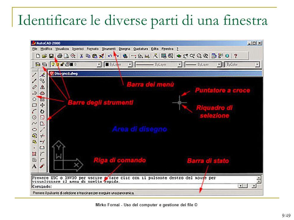 Identificare le diverse parti di una finestra Mirko Fornai - Uso del computer e gestione dei file © 9/49