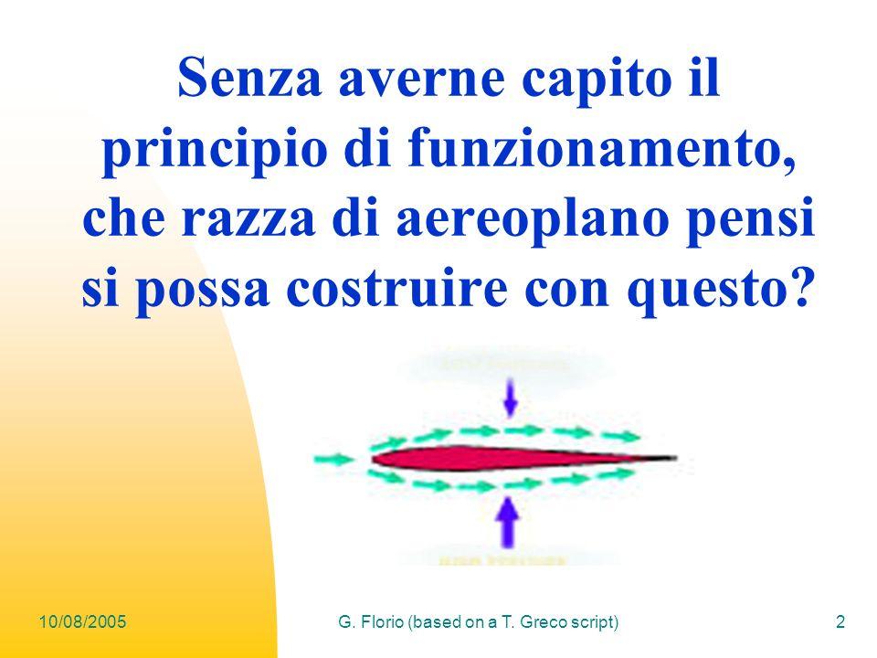 10/08/2005G. Florio (based on a T. Greco script)2 Senza averne capito il principio di funzionamento, che razza di aereoplano pensi si possa costruire