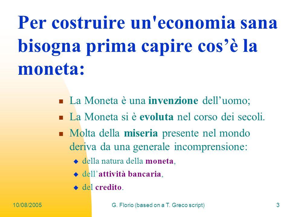 10/08/2005G. Florio (based on a T. Greco script)3 Per costruire un'economia sana bisogna prima capire cosè la moneta: La Moneta è una invenzione dellu